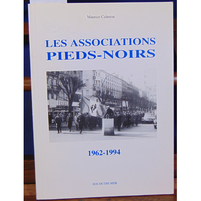 Calmein  : Les associations pieds-noirs 1962 1994...