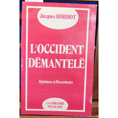 Bordiot Jacques : L'occident démantelé...