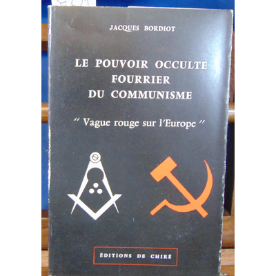 Bordiot Jacques : Le pouvoir occulte fourrier du communisme...