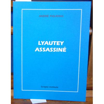Figueras André : Lyautey assassiné...