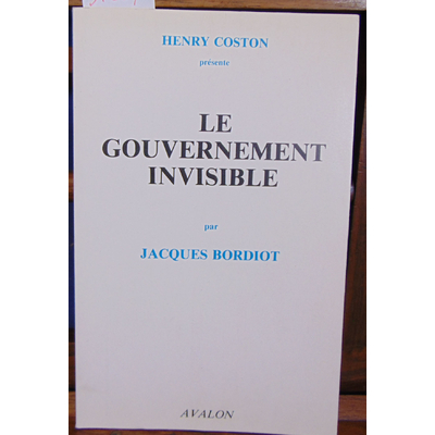 Bordiot Jacques : Le gouvernement invisible...