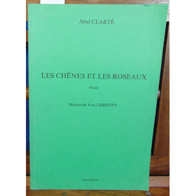 Clarté Abel : Les chênes et les roseaux. Essai...