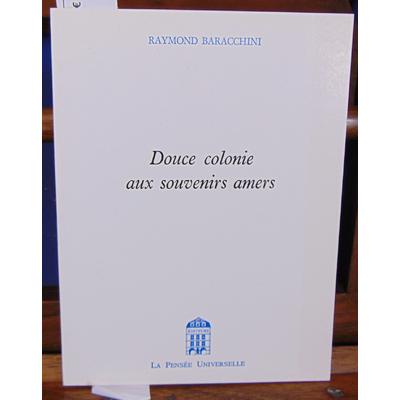 Baracchini Raymond : Douce colonie aux souvenirs amers...