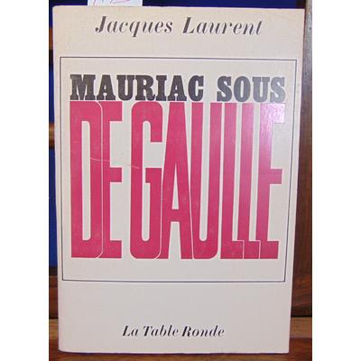 Laurent J : Mauriac sous de Gaulle...