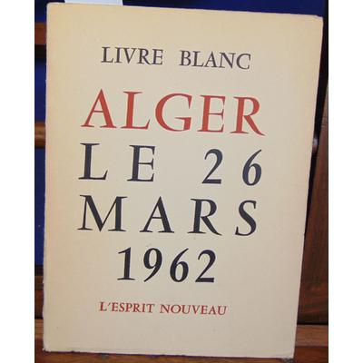 : Livre Blanc Alger le 26 Mars 1962...