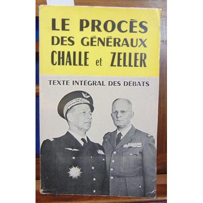 : Le procès des généraux Challe et Zeller. texte intégral des débats...