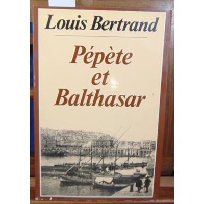 Bertrand Louis : Pépète et Balthasar...