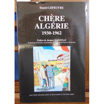 Lefeuvre Daniel : chère Algérie 1930 - 1962...