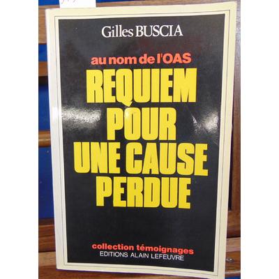 Buscia Gilles : Au nom de l'OAS. Reqiuem pour une cause perdue...