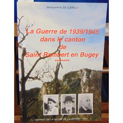 Carlo Bernard : La guerre de 1939 / 1945 dans le canton de Saint Rambert en Bugey...