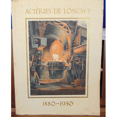 collectif  : Acieries de Longwy 1880 - 1930...