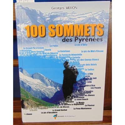 Véron Georges : 100 sommets : Des Pyrénées...
