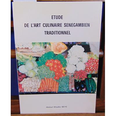 Beye  : Etude de l'art culinaire Senegambien traditionnel. tome 1...