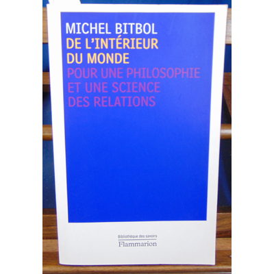 Bitbol  : De l'intérieur du monde : Pour une philosophie et une science des relations...