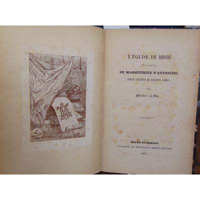 Duc P. Le : L'église de Brou et la devise de MArguerite d'Autriche : poésies, précédées de documents inédits..