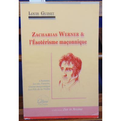 Guinet Louis : Zacharias Werner & l'ésotérisme maçonnique...