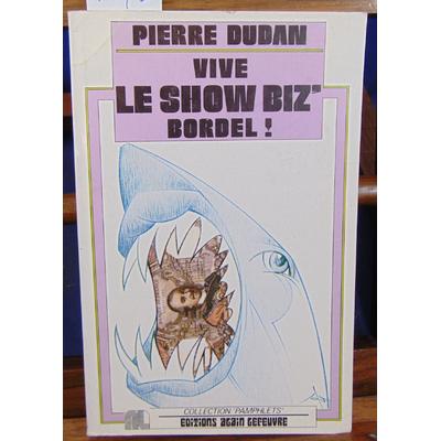 Dudan Pierre : Vive le show biz' bordel !...
