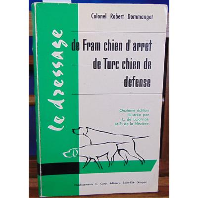 Dommanget Colonel Robert : Le dressage de Fram chien  d'arrêt Le dressage de Turc chien de défense Onzième édi