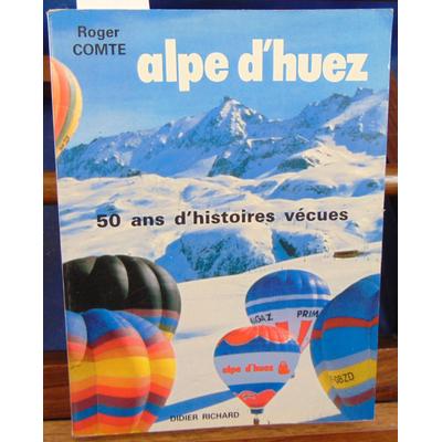 Comte Roger : L'Alpe-d'Huez : 50 ans d'histoires vécues...