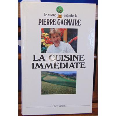 Gagnaire Pierre : La cuisine immédiate. Avec un envoi de P. Gagnaire...