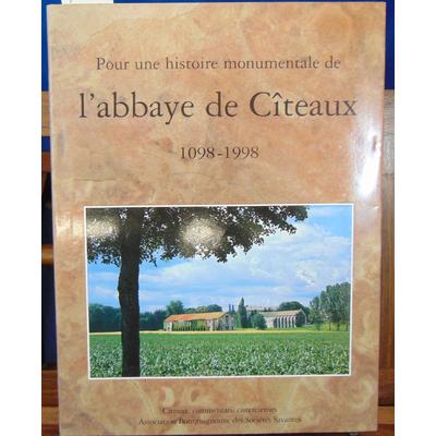 Collectif  : Pour une histoire monumentale de l'Abbaye de Citeaux 1098 - 1998...