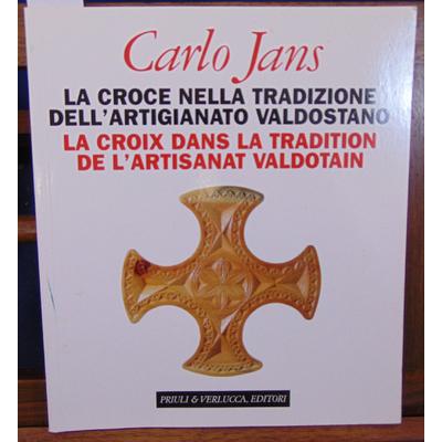 Jans Carlo : La croix dans la tradition de l'artisanat Valdotain. La Croce nella tradizione...