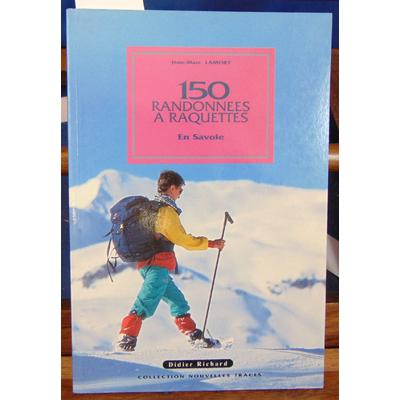 Lamory Jean-Marc : 150 randonnées à raquettes en Savoie...