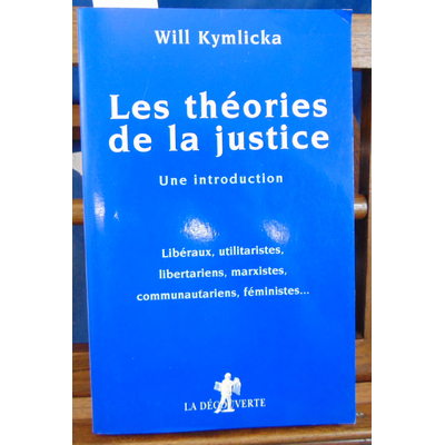 Kymlicka Will : Les théories de la justice : Une introduction, Libéraux, utilitaristes, libertariens, marxiste