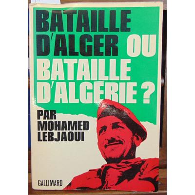 Lebjaoui M : Bataille d'Alger ou bataille d'Algérie ?...