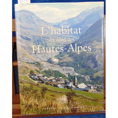 Mallé Marie-Pascale : L'habitat du Nord des Hautes Alpes. Patrimoine architectural et mobilier...