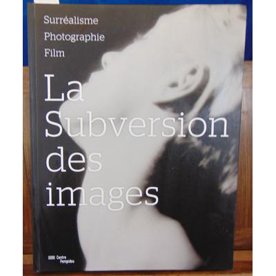Chéroux Clément : La subversion des images : Surréalisme, photographie, film...