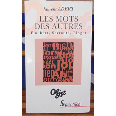 Adert Laurent : Les mots des autres. : Flaubert, Sarraute, Pinguet...