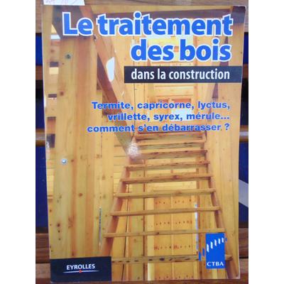 collectif  : Le Traitement des bois dans la construction...