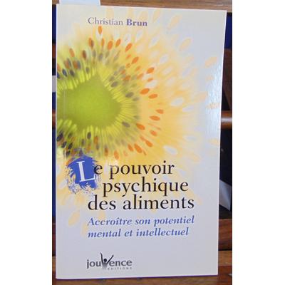 Brun Christian : Le pouvoir psychique des aliments...