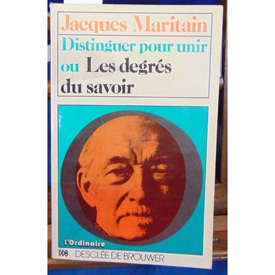 Maritain Jacques : distinguer pour unir ou les degrés du savoir...