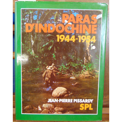 Pissardy Jean-Pierre : Paras d'Indochine 1944 - 1954...