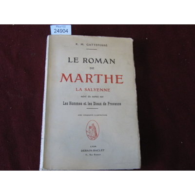 R.M. GATTEFOSSE : LE ROMAIN DE MARTHE LA SALYENNE suivi de notes sur les hommes et les dieux de provence...