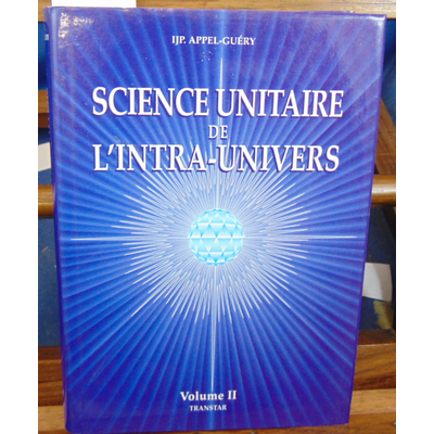 Appel-Guéry IJP : Science unitaire de l'intra-univers, tome 2...