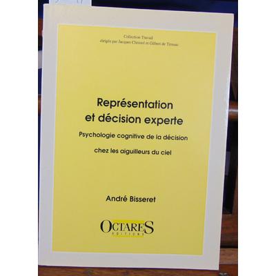 Bisseret André : Représentation et décision experte. Psychologie cognitive de la décision chez les aiguilleurs