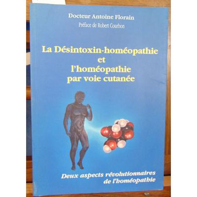 Florain Dr Antoine : La Désintoxin-homéopathie et l'homéopathie par voie cutanée...