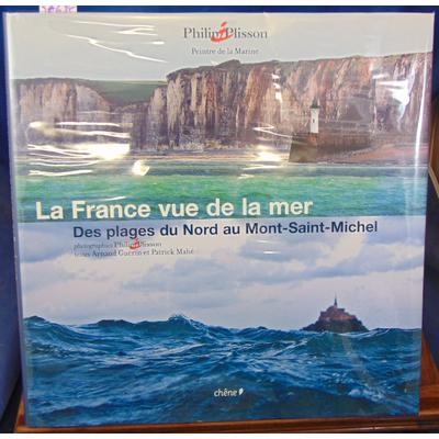 Plisson P : La France vue de la mer - Des plages du Nord au Mont-Saint-Michel...