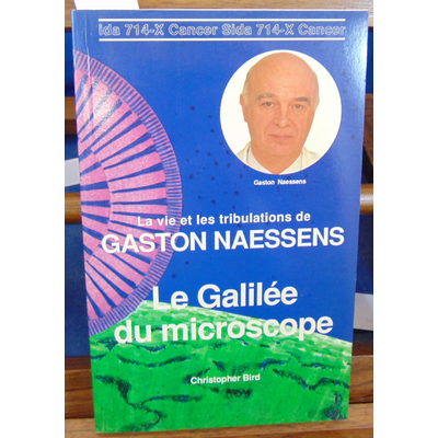 Bird Christopher : Le Galilée du microscope: la vie et les tribulations de Gaston Naessens...