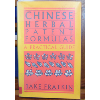 Fratkin Jake : Chinese Herbal Patent Formulas. A practical guide...