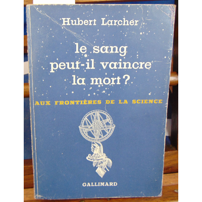 Larcher Hubert : Le sang peut-il vaincre la mort...