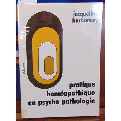 Barbancey Jacqueline : Pratique homéopathique En Psycho-pathologie...