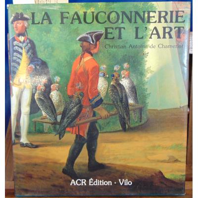 Chamerlat Christian Antoine : La fauconnerie et l'art...