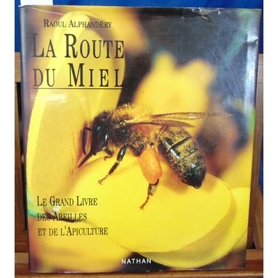 Alphandery Raoul : La route du miel : Le grand livre des abeilles et de l'apiculture...