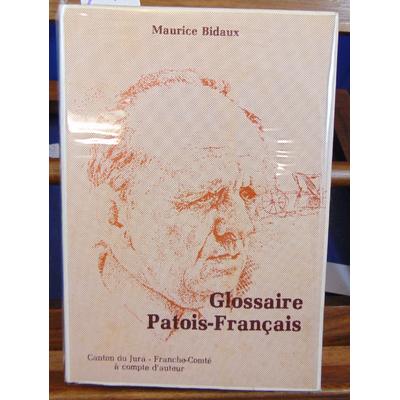 Bidaux  : Glossaire Tome 2  Patois-Français Ajoie Franche-Comté Pays de Langue d'Oil...