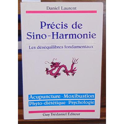Laurent Daniel : Précis de sino-harmonie. Les désiquilibres fondamentaux...