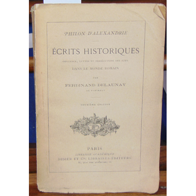 Delaunay  : Philon d'Alexandrie. ecrits historiques : influence, luttes et persécutions des juifs dans le mond
